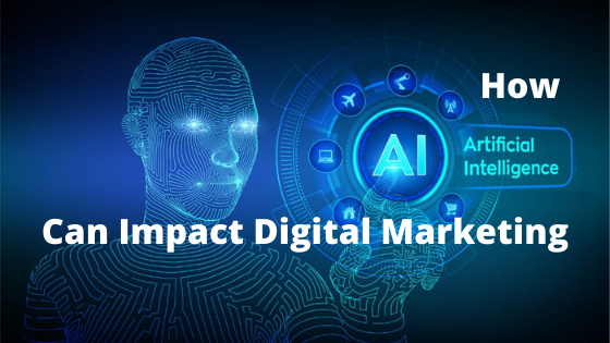 How Artificial Intelligence Can Impact Digital Marketing