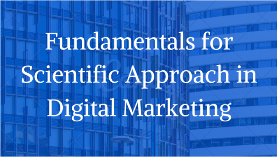 Fundamentals for a Scientific Approach to Digital Marketing