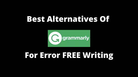 5 Best Alternatives of Grammarly for Error Free Writing
