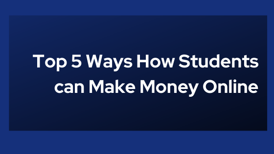 5 Ways How students can make money Online