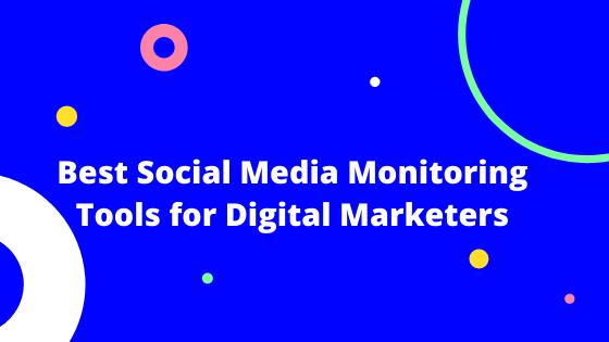 Best Social Media Monitoring Tools for Social Media Marketers