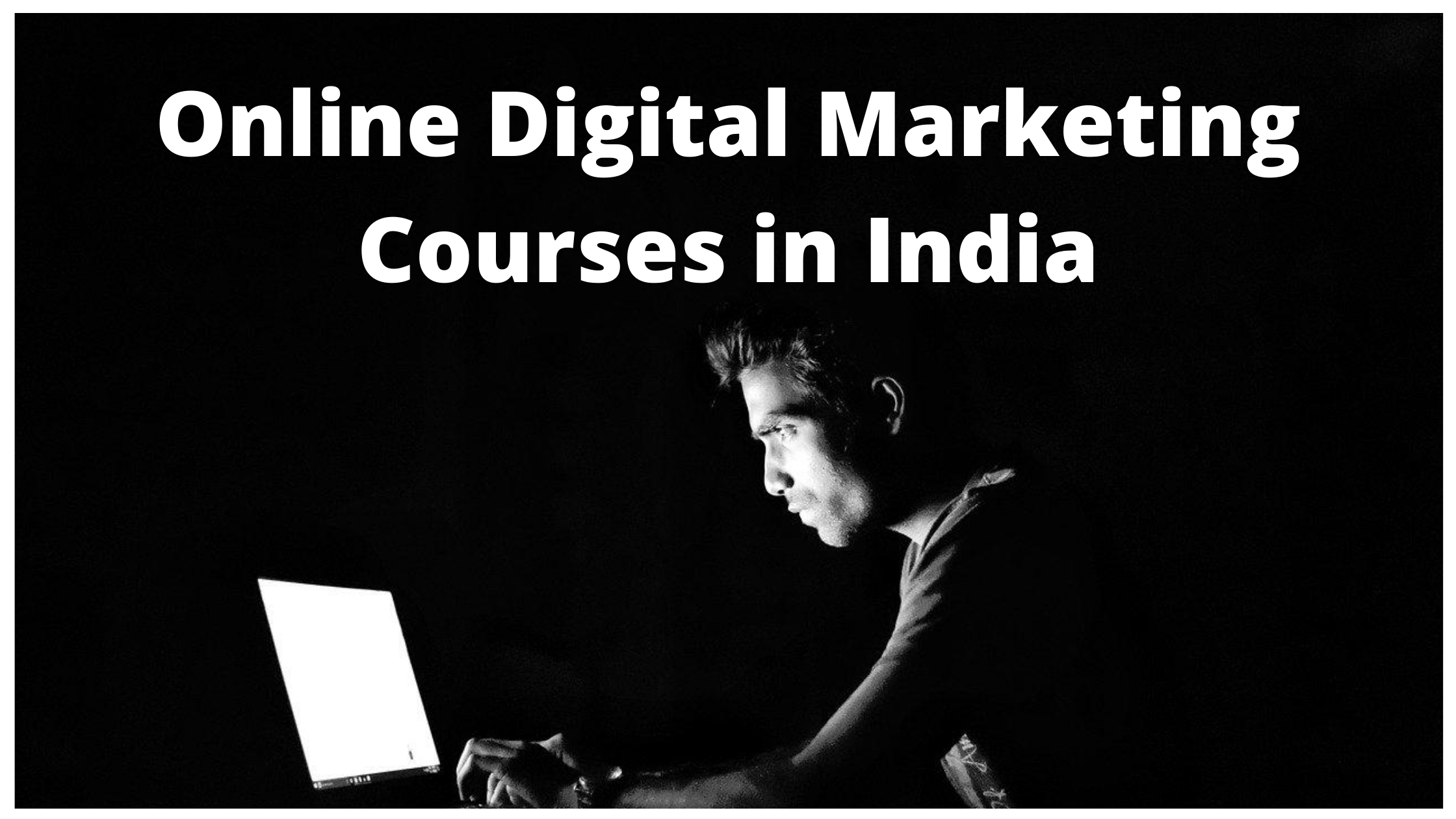 Best Online Digital Marketing Courses in India
